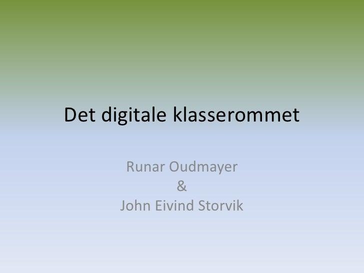 Det digitale klasserommet<br />Runar Oudmayer& John Eivind Storvik<br />
