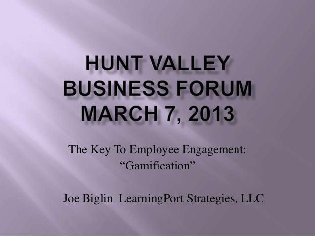 "The Key To Employee Engagement:          ""Gamification""Joe Biglin LearningPort Strategies, LLC"