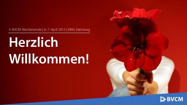 3. BVCM-Wochenende | 6.-7. April 2013 | XING HamburgHerzlichWillkommen!