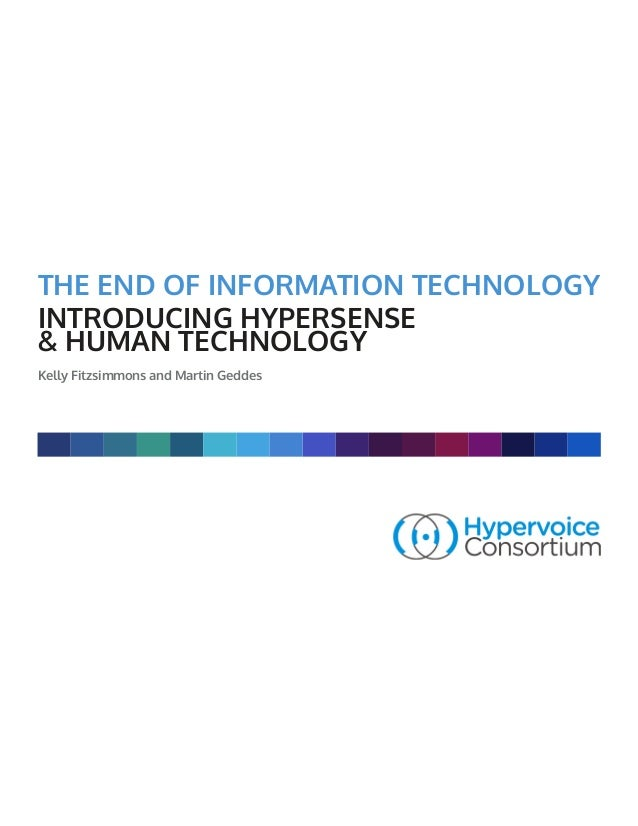 Kelly Fitzsimmons and Martin Geddes THE END OF INFORMATION TECHNOLOGY INTRODUCING HYPERSENSE & HUMAN TECHNOLOGY