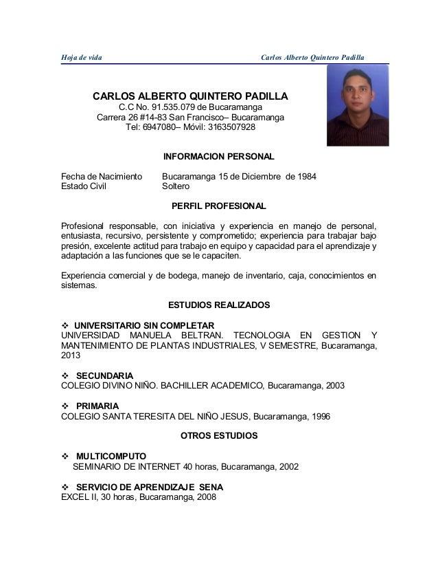 Hoja de vida Carlos Alberto Quintero Padilla CARLOS ALBERTO QUINTERO PADILLA C.C No. 91.535.079 de Bucaramanga Carrera 26 ...