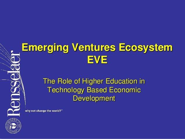 Emerging Ventures EcosystemEVEThe Role of Higher Education inTechnology Based EconomicDevelopment
