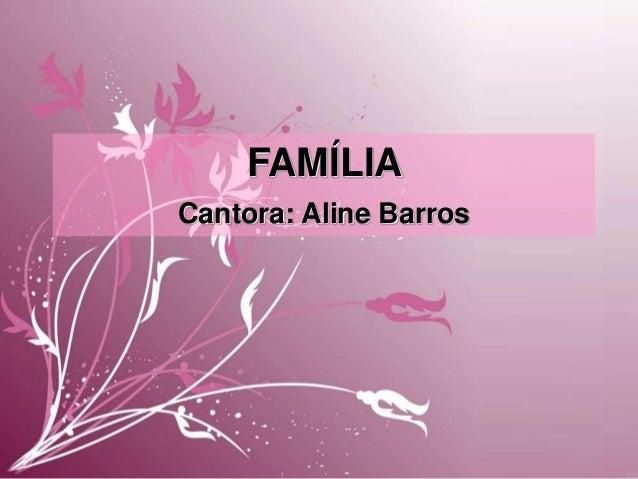 FAMÍLIA Cantora: Aline Barros