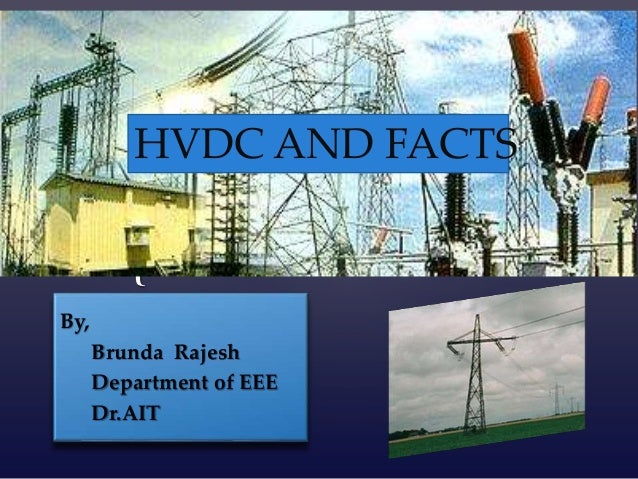 { HVDC and FACTS By, Brunda Rajesh Department of EEE Dr.AIT HVDC AND FACTS