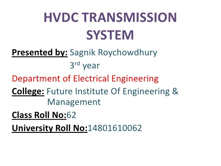 HVDC TRANSMISSION             SYSTEMPresented by: Sagnik Roychowdhury               3rd yearDepartment of Electrical Engin...