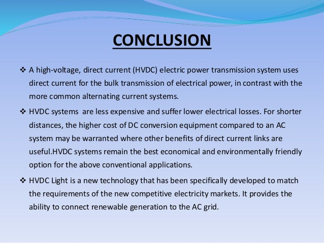hvdc light technology Hvdc light (vsc technology) typically, hvdc is a more cost-efficient technology for transmission of large amounts of power over distances exceeding 600km by overhead lines and about 50 to 100km in the case of underground or subsea cables.