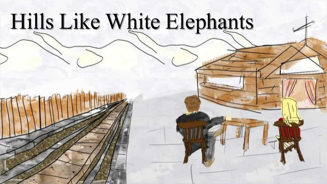 a review of the story hills like white elephants A review of ernest hemingway's short story hills like white elephants.