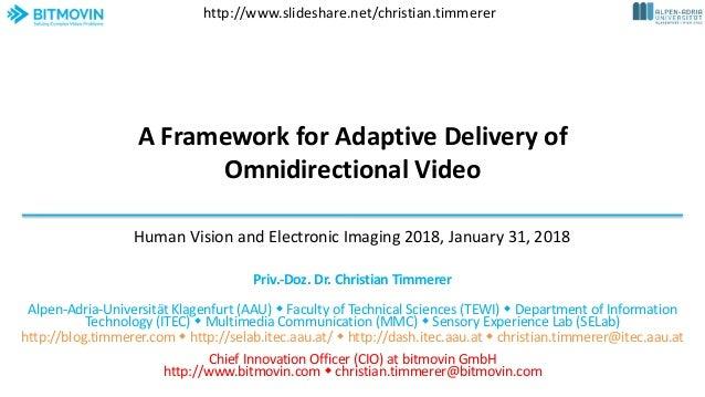 A Framework for Adaptive Delivery of Omnidirectional Video Priv.-Doz. Dr. Christian Timmerer Alpen-Adria-Universität Klage...
