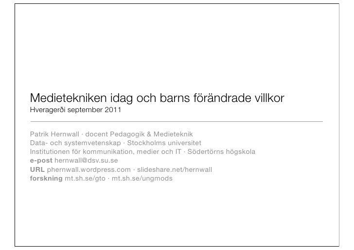 Medietekniken idag och barns förändrade villkorHveragerði september 2011Patrik Hernwall ·docent Pedagogik &MedieteknikDa...