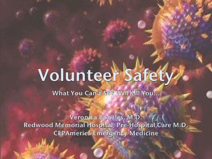 Volunteer Safety        What You Can't See Will Kill You...           Veronica Bonales, M.D.Redwood Memorial Hospital, Pre...