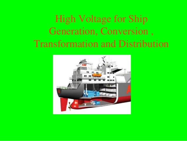 High Voltage for Ship   Generation, Conversion ,Transformation and Distribution