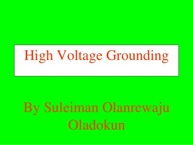 High Voltage GroundingBy Suleiman Olanrewaju       Oladokun