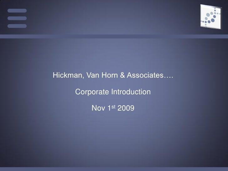 Hickman, Van Horn & Associates….       Corporate Introduction            Nov 1st 2009                                     ...