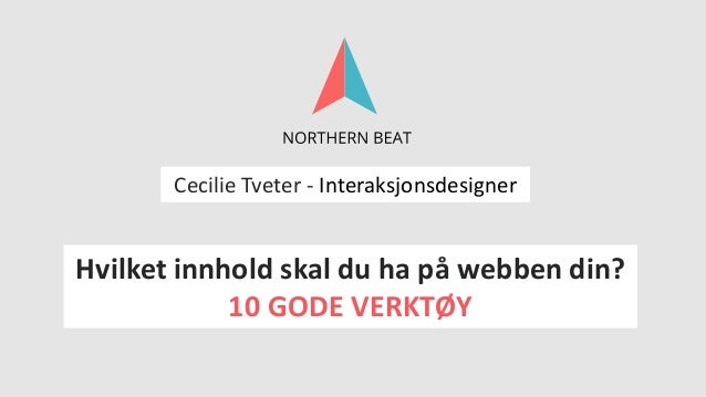 Cecilie Tveter - InteraksjonsdesignerHvilket innhold skal du ha på webben din?            10 GODE VERKTØY