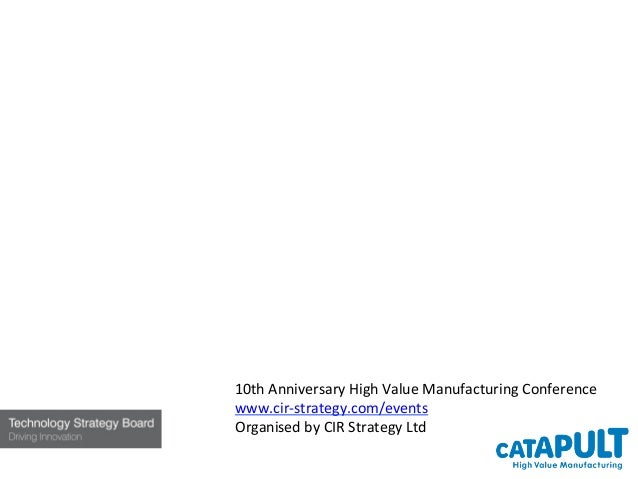 High Value Manufacturing Catapult Dick ElsyCEO14 November 2012                   10th Anniversary High Value Man...