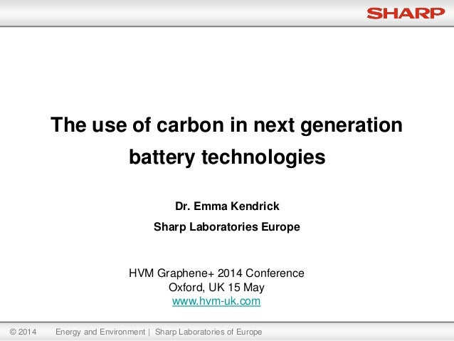© 2014 Energy and Environment | Sharp Laboratories of Europe Dr. Emma Kendrick Sharp Laboratories Europe The use of carbon...