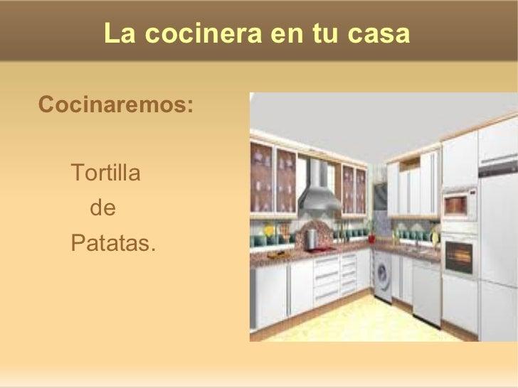La cocinera en tu casa <ul>Cocinaremos:  Tortilla  de  Patatas.  </ul>