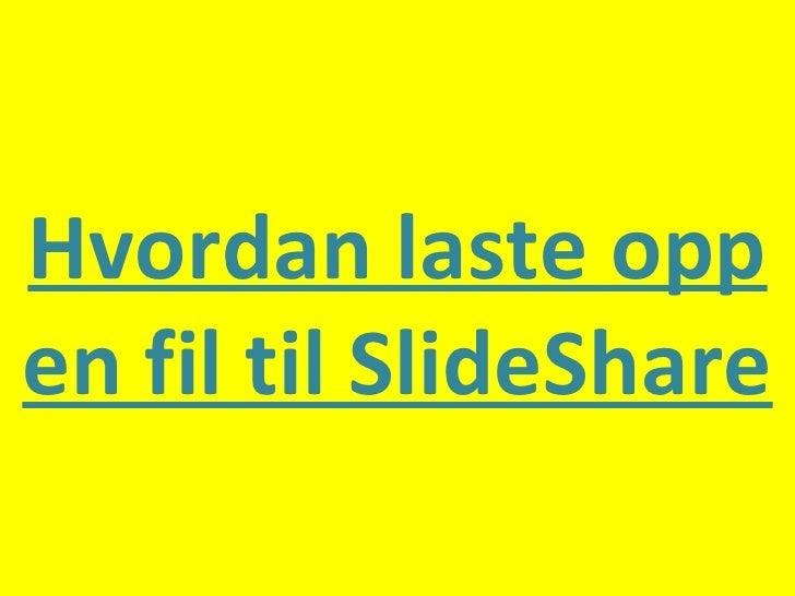 Hvordan laste opp en fil til SlideShare