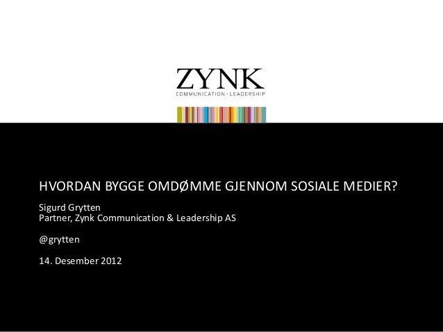 HVORDAN BYGGE OMDØMME GJENNOM SOSIALE MEDIER?Sigurd GryttenPartner, Zynk Communication & Leadership AS@grytten14. Desember...