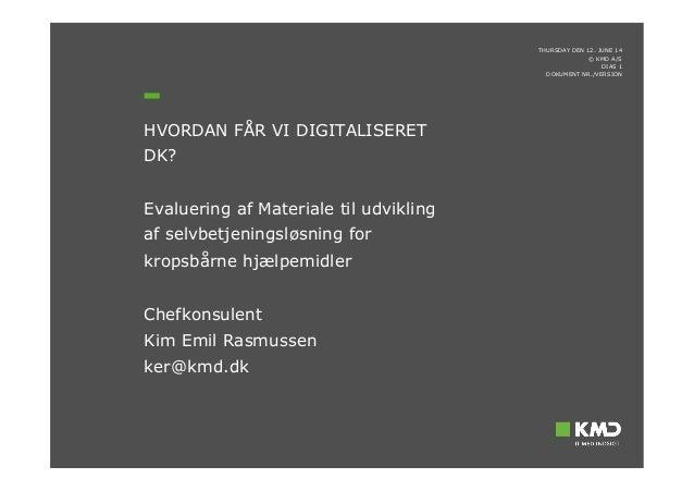 © KMD A/S Evaluering af Materiale til udvikling af selvbetjeningsløsning for kropsbårne hjælpemidler Chefkonsulent Kim Emi...