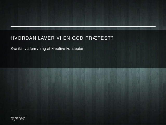 HVORDAN LAVER VI EN GOD PRÆTEST? Kvalitativ afprøvning af kreative koncepter