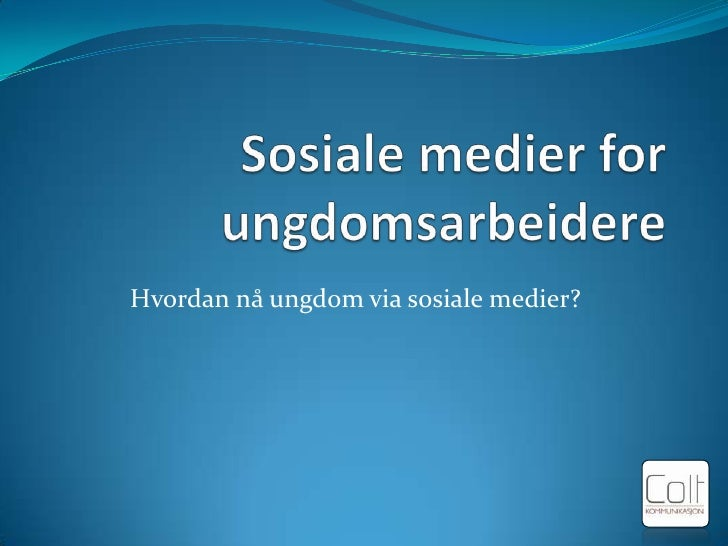 Sosiale medier for ungdomsarbeidere<br />Hvordan nå ungdom via sosiale medier?<br />
