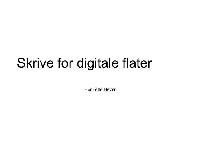 Skrive for digitale flater Henriette Høyer