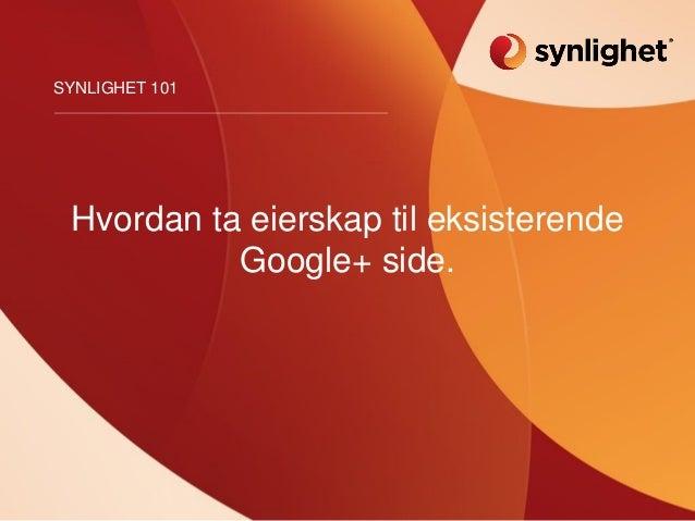 Hvordan ta eierskap til eksisterende Google+ side. SYNLIGHET 101
