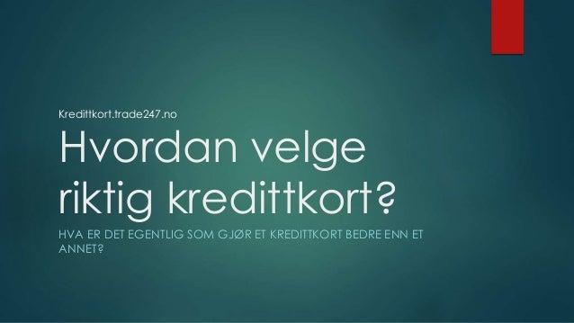 Hvordan velge riktig kredittkort? HVA ER DET EGENTLIG SOM GJØR ET KREDITTKORT BEDRE ENN ET ANNET? Kredittkort.trade247.no