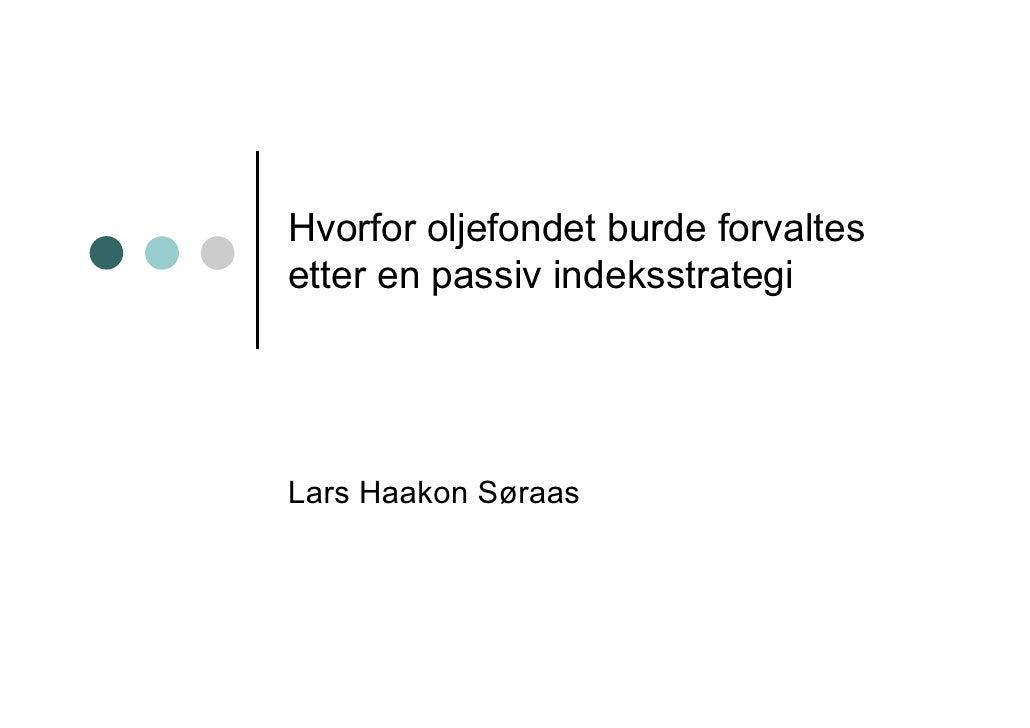Hvorfor oljefondet burde forvaltes etter en passiv indeksstrategi     Lars Haakon Søraas