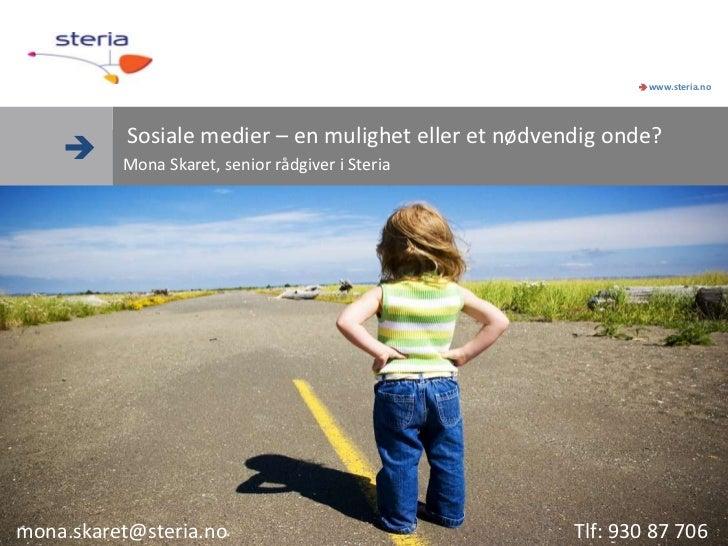  www.steria.no           Sosiale medier – en mulighet eller et nødvendig onde?         Mona Skaret, senior rådgiver i St...