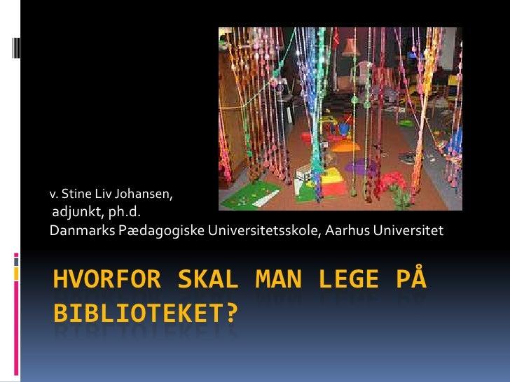 v. Stine Liv Johansen,<br />adjunkt, ph.d. <br />DanmarksPædagogiskeUniversitetsskole, Aarhus Universitet<br />Hvorforskal...