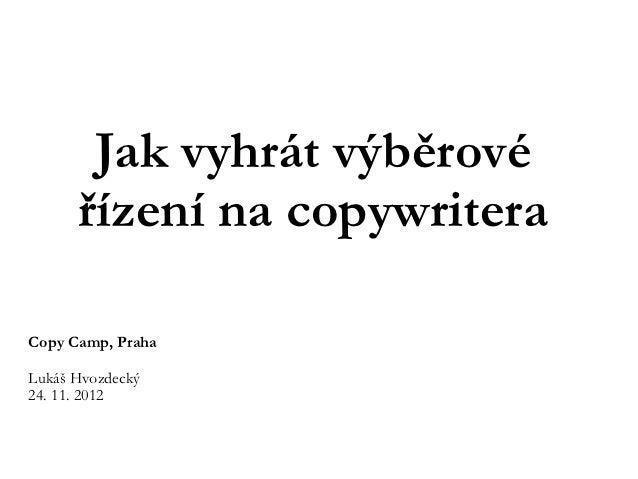 Jak vyhrát výběrové      řízení na copywriteraCopy Camp, PrahaLukáš Hvozdecký24. 11. 2012