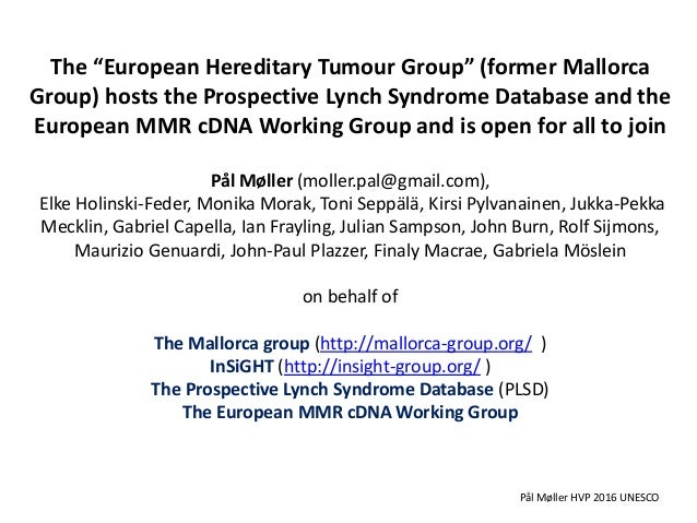 "The ""European Hereditary Tumour Group"" (former Mallorca Group) hosts the Prospective Lynch Syndrome Database and the Europ..."