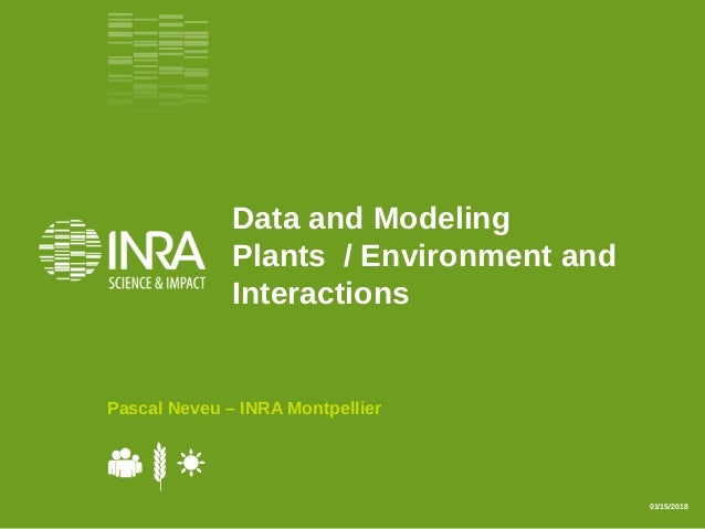 Data and Modeling Plants / Environment and Interactions Pascal Neveu – INRA Montpellier 01/15/2018