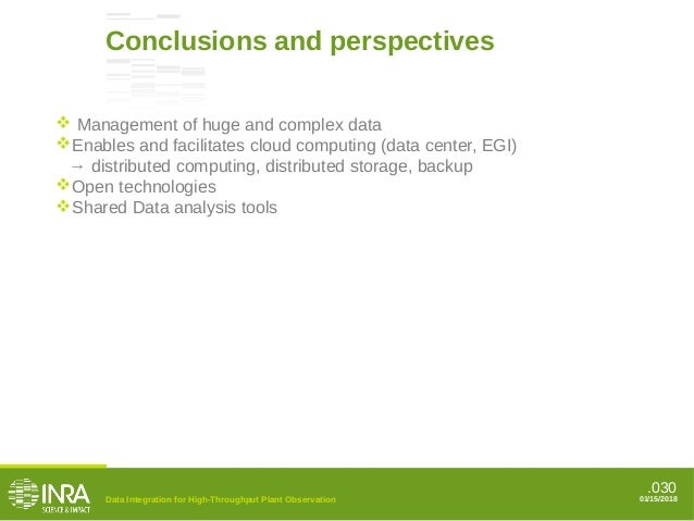 .030 Conclusions and perspectives Data Integration for High-Throughput Plant Observation 01/15/2018  Management of huge a...
