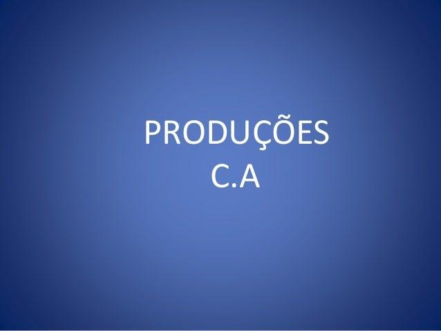 PRODUÇÕES C.A