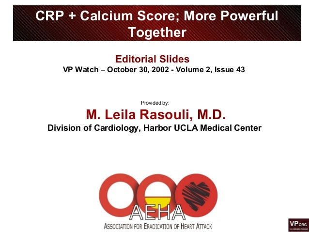 CRP + Calcium Score; More Powerful Together Provided by: M. Leila Rasouli, M.D. Division of Cardiology, Harbor UCLA Medica...