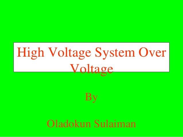High Voltage System Over        Voltage           By    Oladokun Sulaiman