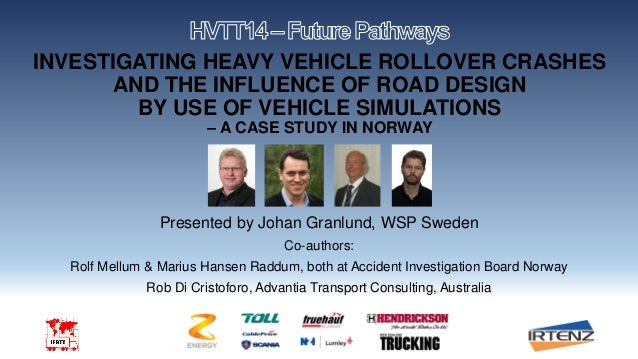 INVESTIGATING HEAVY VEHICLE ROLLOVER CRASHES AND THE INFLUENCE OF ROAD DESIGN BY USE OF VEHICLE SIMULATIONS – A CASE STUDY...