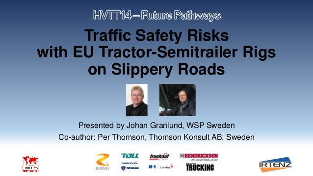 Traffic Safety Risks with EU Tractor-Semitrailer Rigs on Slippery Roads Presented by Johan Granlund, WSP Sweden Co-author:...
