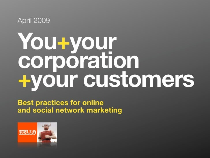 April 2009   You+your corporation +your customers Best practices for online and social network marketing