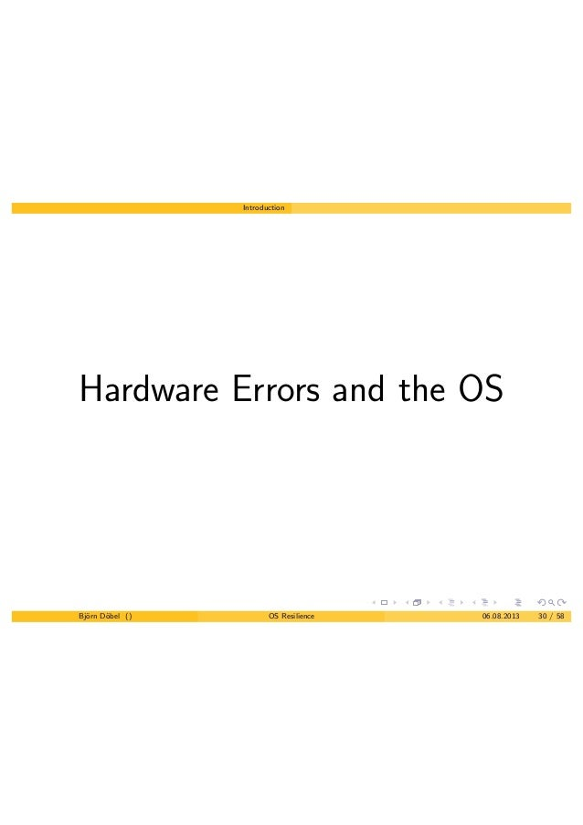 Introduction Hardware Errors and the OS Bj¨orn D¨obel () OS Resilience 06.08.2013 30 / 58