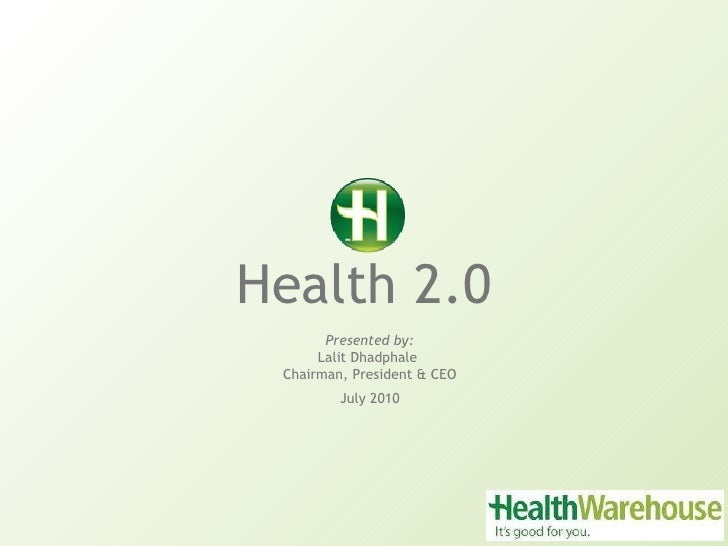 Health 2.0 Presented by: Lalit Dhadphale  Chairman, President & CEO July 2010
