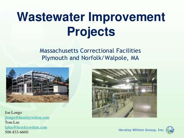 Wastewater Improvement Projects Massachusetts Correctional Facilities Plymouth and Norfolk/Walpole, MA  Joe Longo jlongo@h...