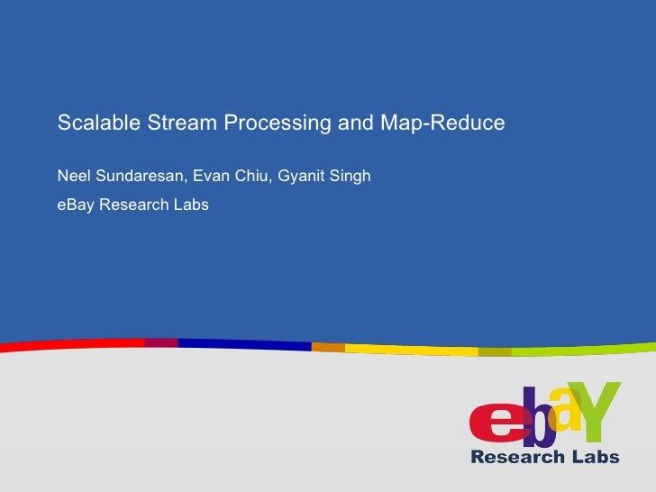 Scalable Stream Processing and Map-Reduce <ul><li>Neel Sundaresan, Evan Chiu, Gyanit Singh </li></ul><ul><li>eBay Research...