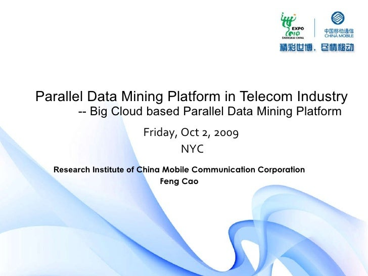 Parallel Data Mining Platform in Telecom Industry -- Big Cloud based Parallel Data Mining Platform Friday, Oct 2, 2009  NY...
