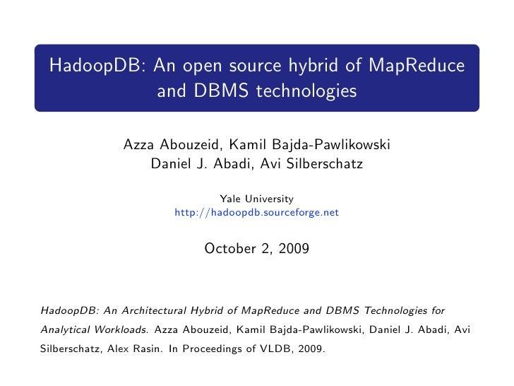 HadoopDB: An open source hybrid of MapReduce            and DBMS technologies                  Azza Abouzeid, Kamil Bajda-...