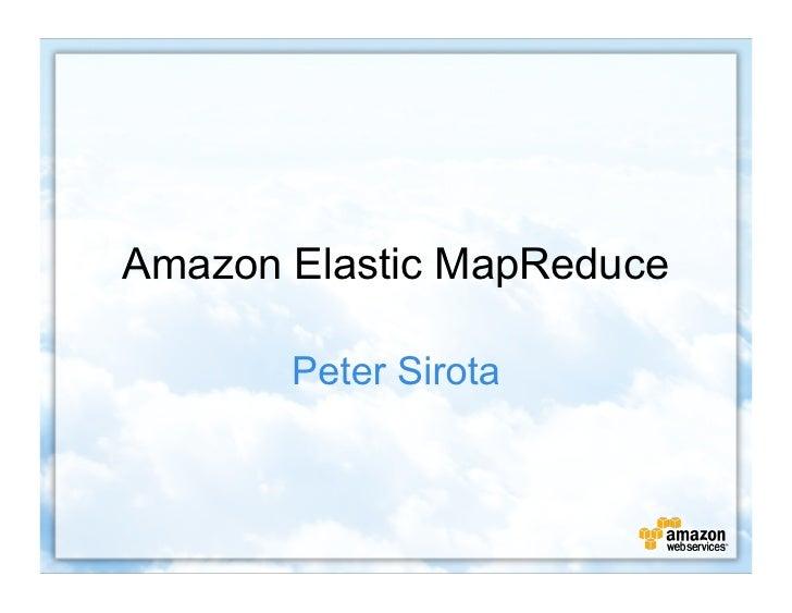 Amazon Elastic MapReduce         Peter Sirota