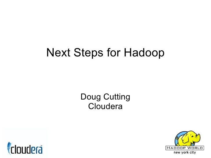 Next Steps for Hadoop         Doug Cutting        Cloudera